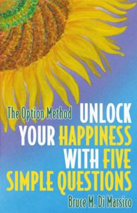 Unlock Your Happiness with Five Simple Questions: The Option Method